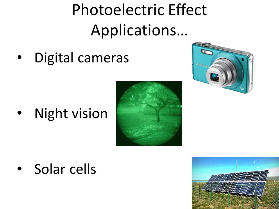 Photoelectric Effect Applications… Digital cameras Night vision