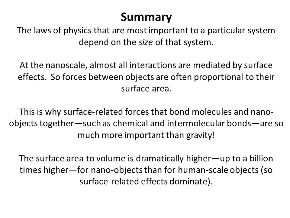 Summary The laws of physics that are most important to a particular system depend on the size of that system.