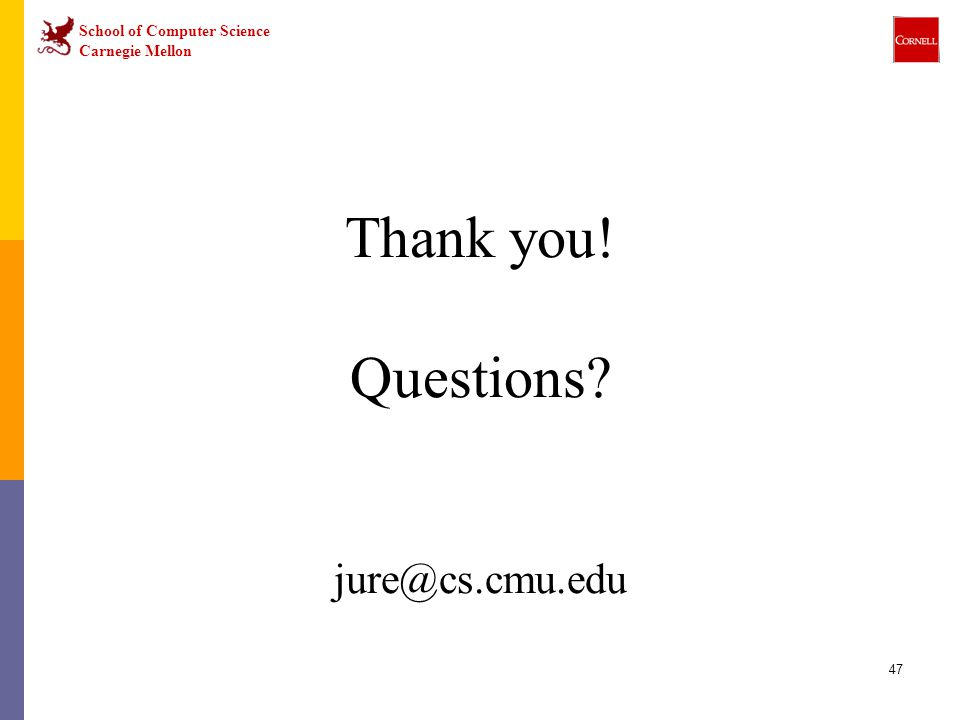Thank you! Questions jure@cs.cmu.edu