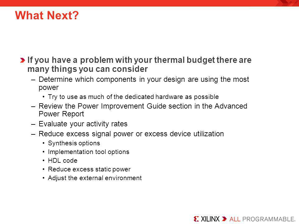 What Next If you have a problem with your thermal budget there are many things you can consider.