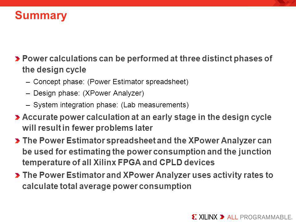 Summary Power calculations can be performed at three distinct phases of the design cycle. Concept phase: (Power Estimator spreadsheet)
