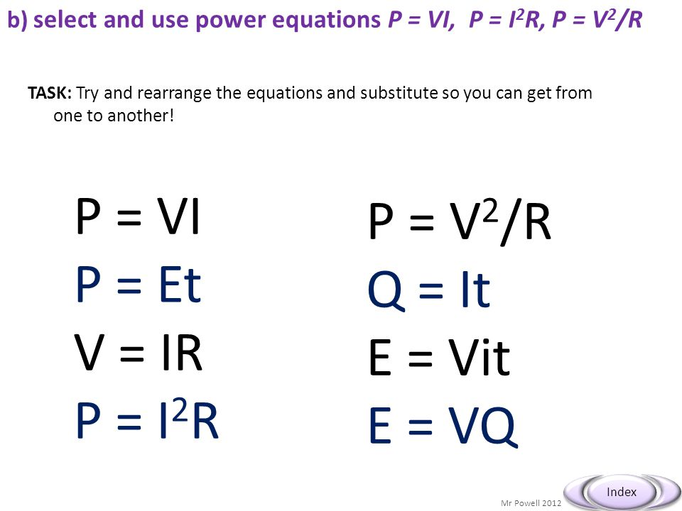 b) select and use power equations P = VI, P = I2R, P = V2/R