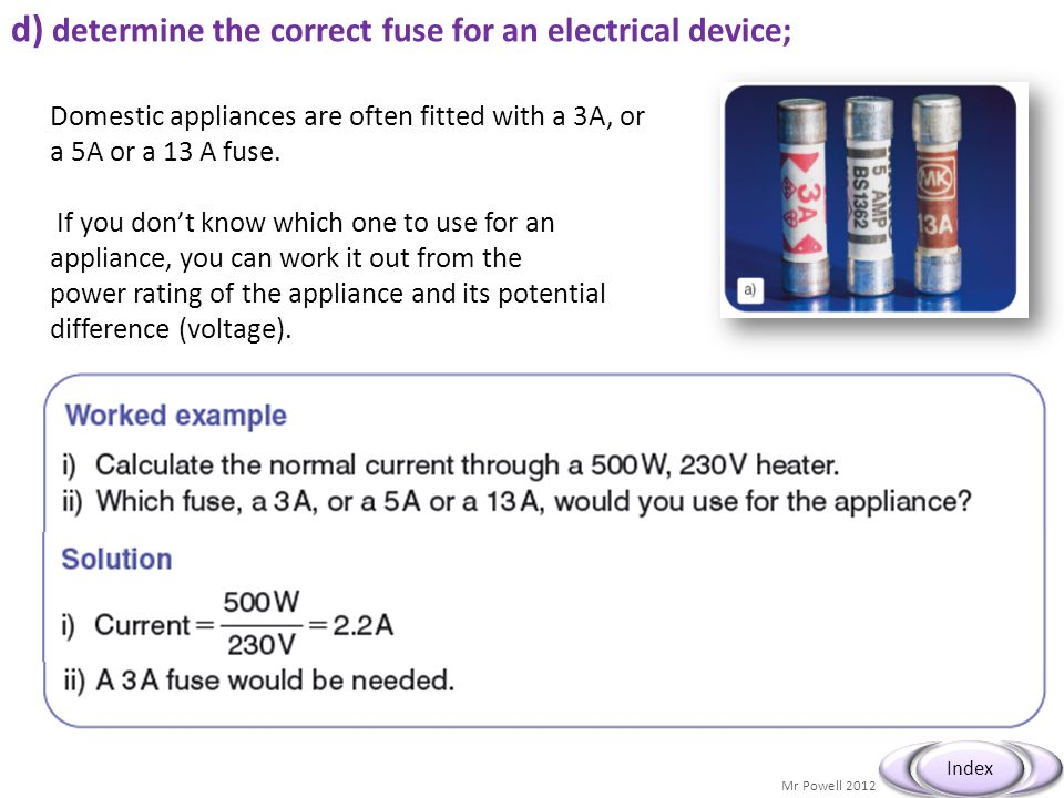 d) determine the correct fuse for an electrical device;