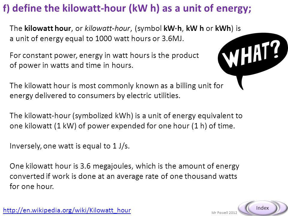 f) define the kilowatt-hour (kW h) as a unit of energy;