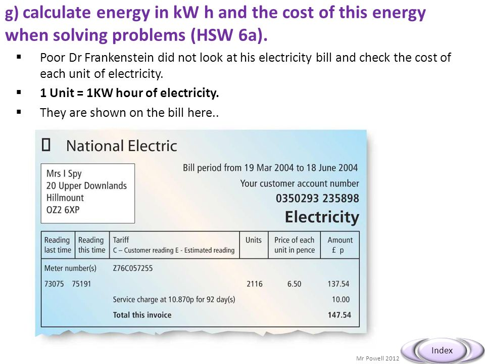 g) calculate energy in kW h and the cost of this energy when solving problems (HSW 6a).