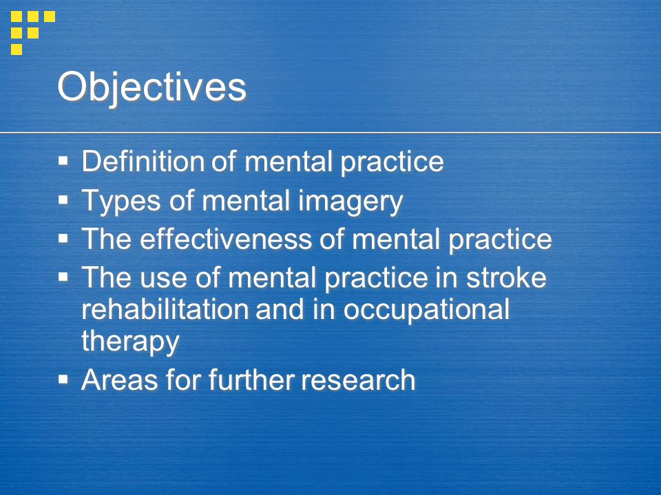 Objectives Definition of mental practice Types of mental imagery