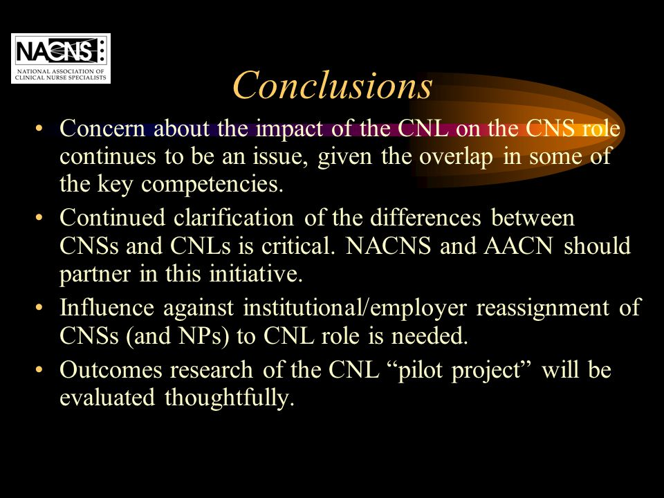 Conclusions Concern about the impact of the CNL on the CNS role continues to be an issue, given the overlap in some of the key competencies.