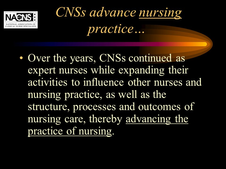 CNSs advance nursing practice…