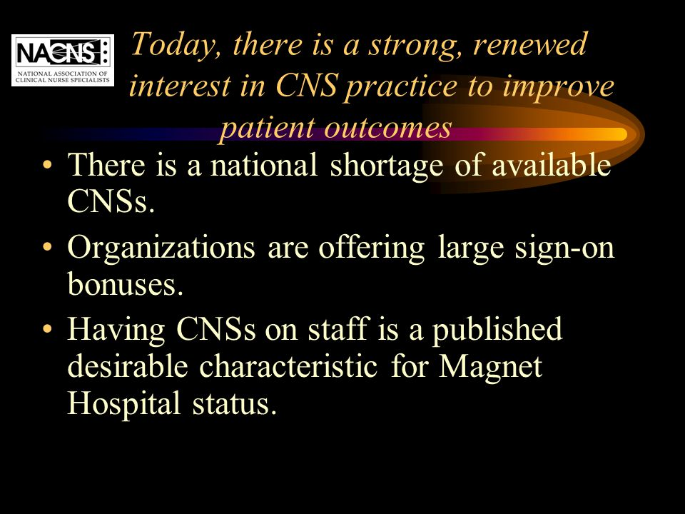 Today, there is a strong, renewed interest in CNS practice to improve patient outcomes