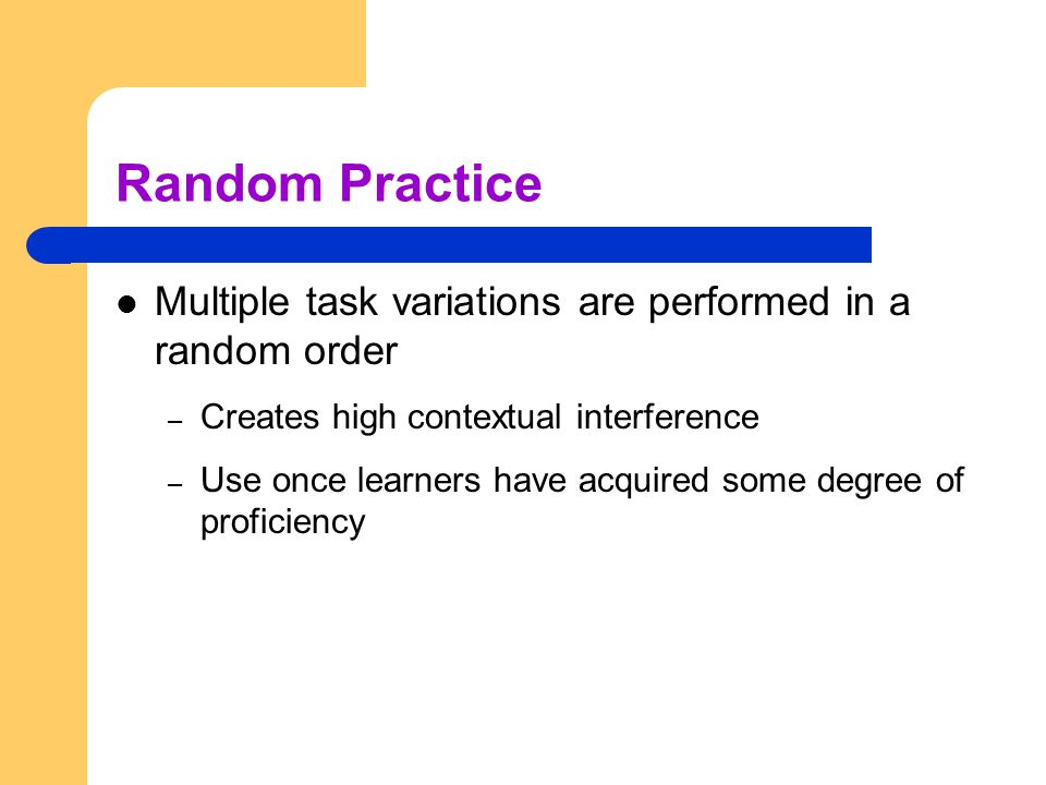 Random Practice Multiple task variations are performed in a random order. Creates high contextual interference.