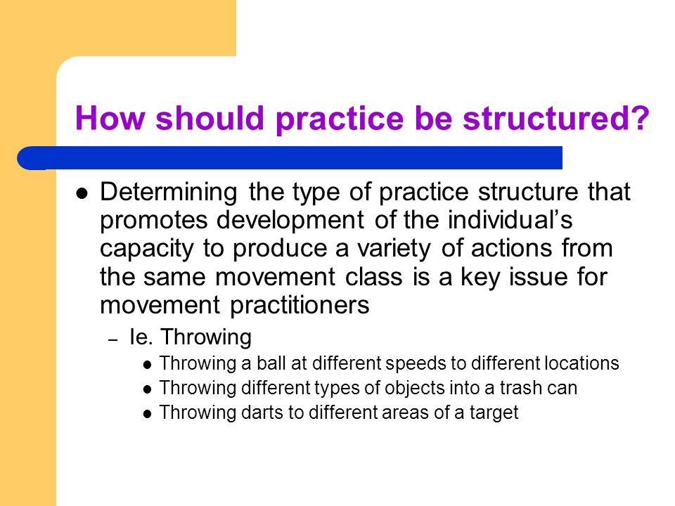 How should practice be structured