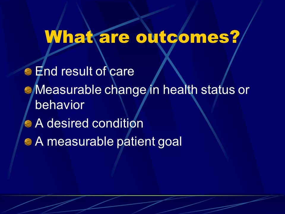 What are outcomes End result of care