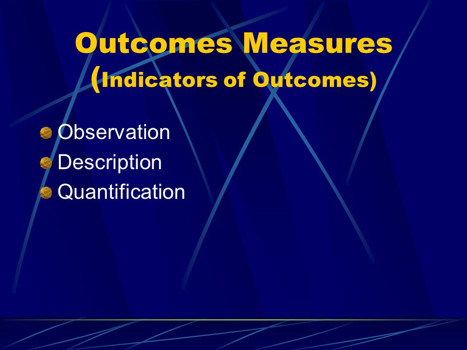 Outcomes Measures (Indicators of Outcomes)