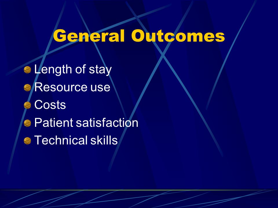 General Outcomes Length of stay Resource use Costs