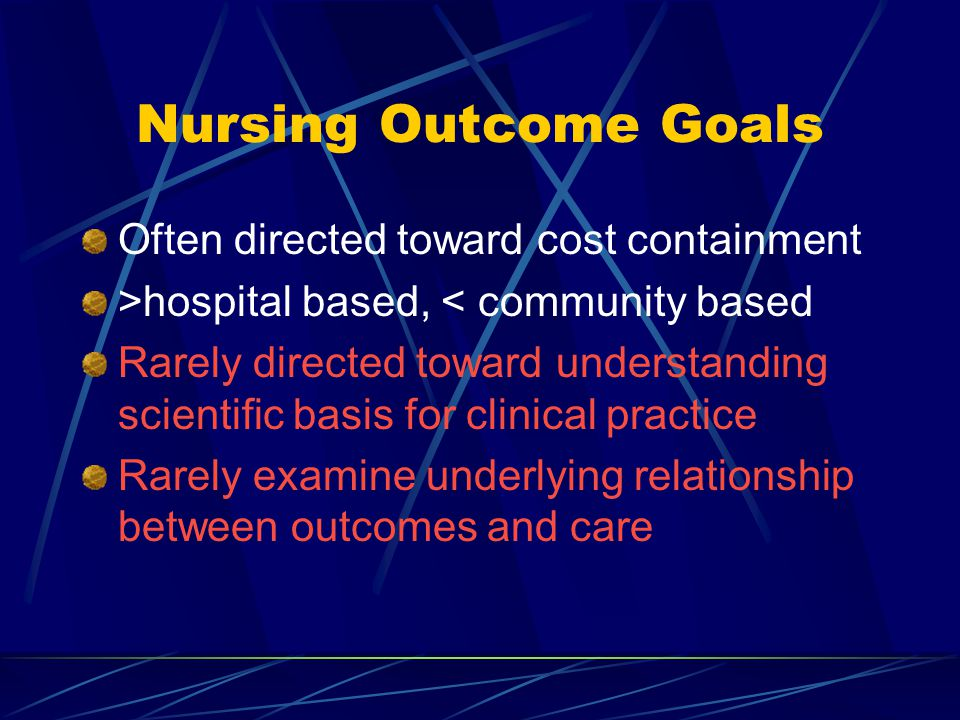 Nursing Outcome Goals Often directed toward cost containment