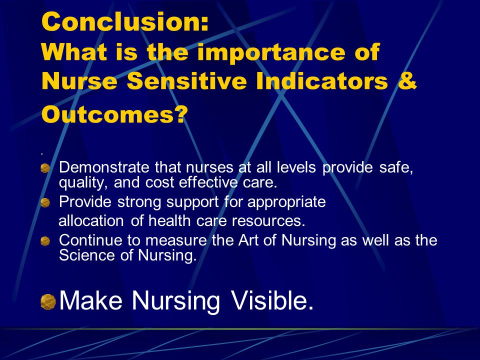Conclusion: What is the importance of Nurse Sensitive Indicators & Outcomes