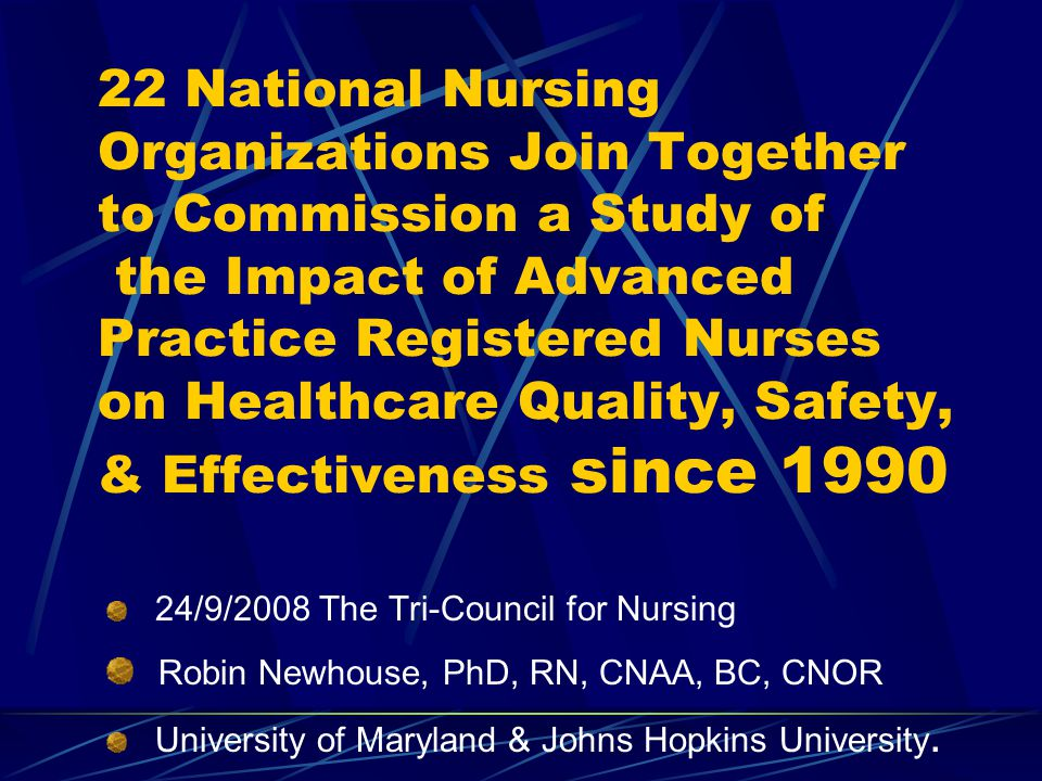 22 National Nursing Organizations Join Together to Commission a Study of the Impact of Advanced Practice Registered Nurses on Healthcare Quality, Safety, & Effectiveness since 1990