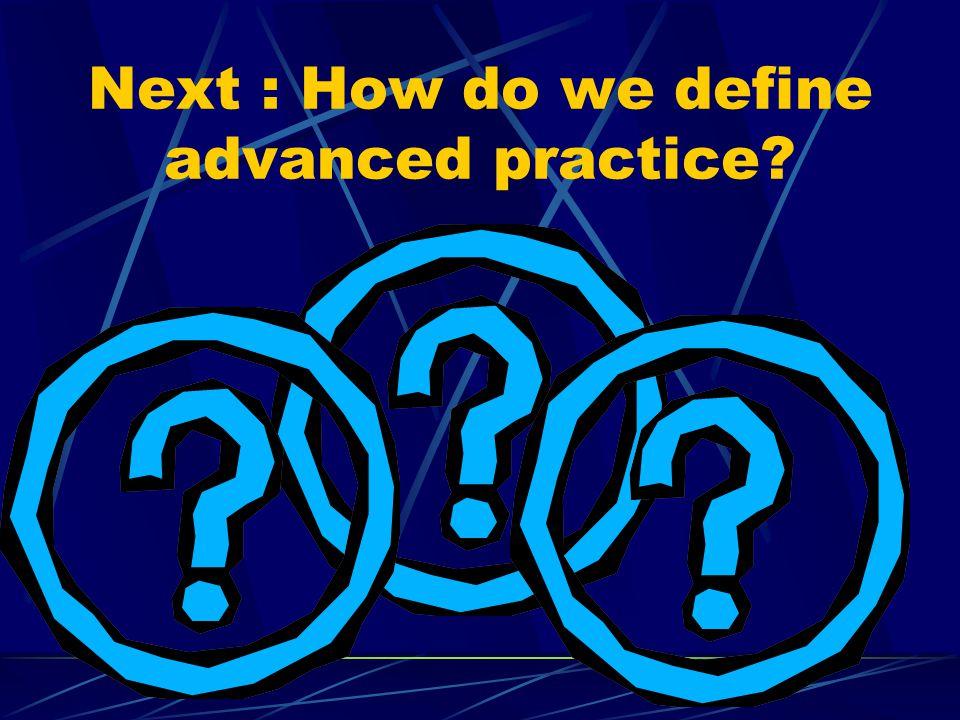 Next : How do we define advanced practice