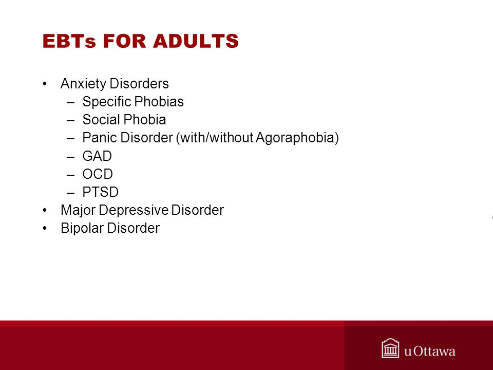 EBTs FOR ADULTS Anxiety Disorders Specific Phobias Social Phobia