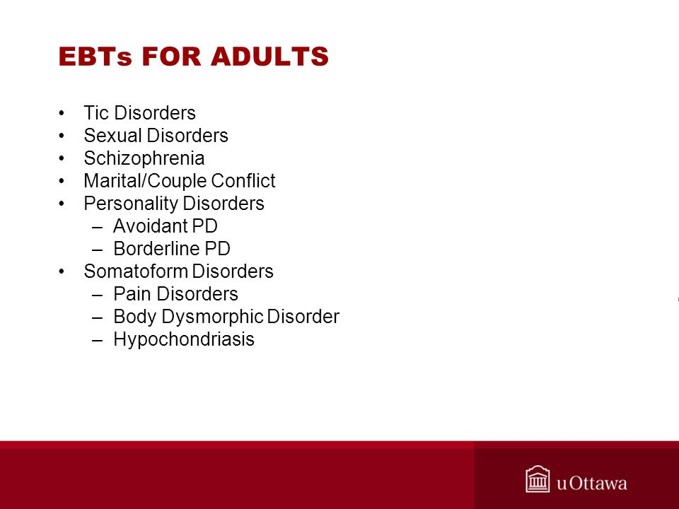 EBTs FOR ADULTS Tic Disorders Sexual Disorders Schizophrenia