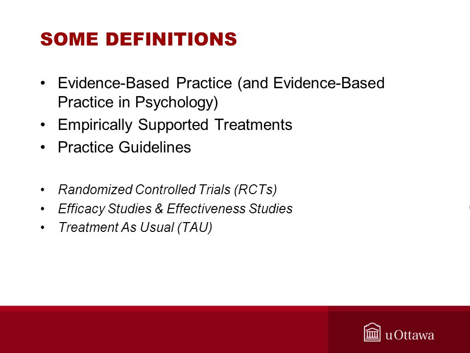 SOME DEFINITIONS Evidence-Based Practice (and Evidence-Based Practice in Psychology) Empirically Supported Treatments.
