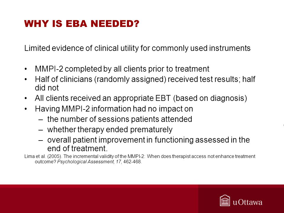 WHY IS EBA NEEDED Limited evidence of clinical utility for commonly used instruments. MMPI-2 completed by all clients prior to treatment.