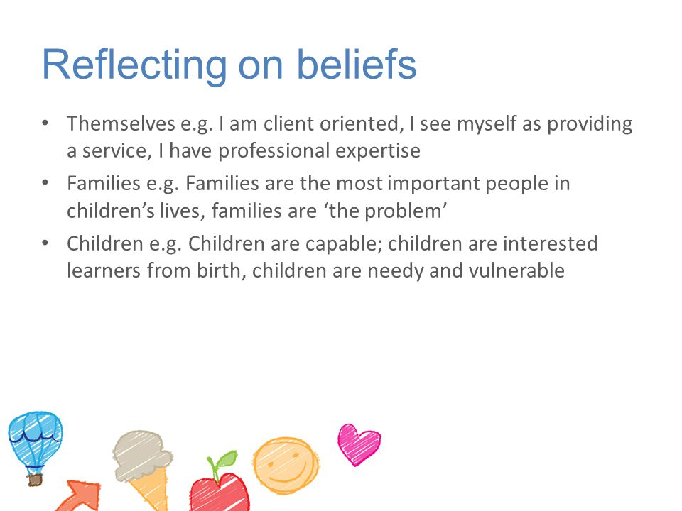 Reflecting on beliefs Themselves e.g. I am client oriented, I see myself as providing a service, I have professional expertise.