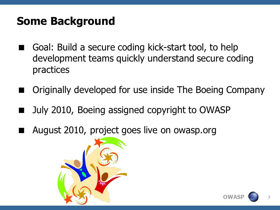 Some Background Goal: Build a secure coding kick-start tool, to help development teams quickly understand secure coding practices.