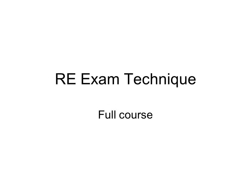 RE Exam Technique Full course