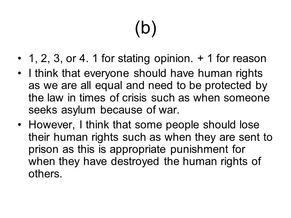 (b) 1, 2, 3, or 4. 1 for stating opinion. + 1 for reason