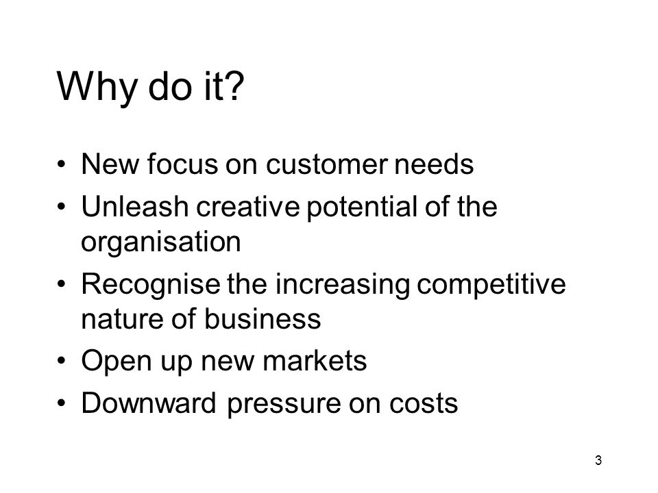 Why do it New focus on customer needs