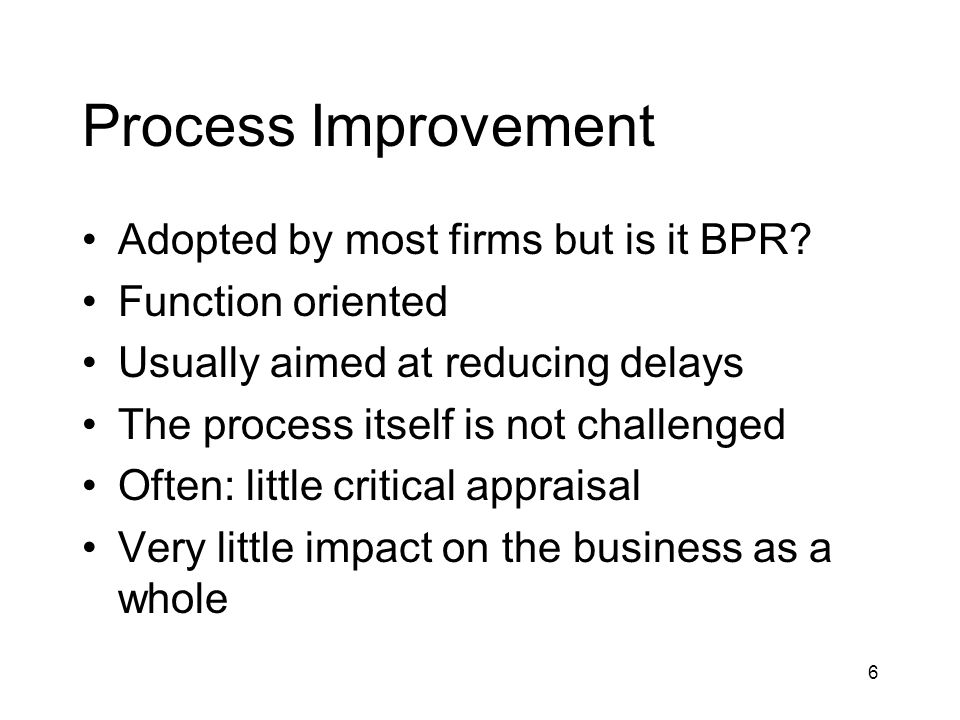 Process Improvement Adopted by most firms but is it BPR