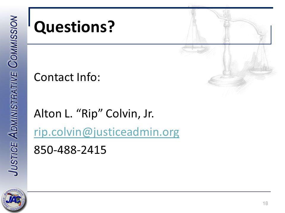 Questions Contact Info: Alton L. Rip Colvin, Jr. rip.colvin@justiceadmin.org 850-488-2415