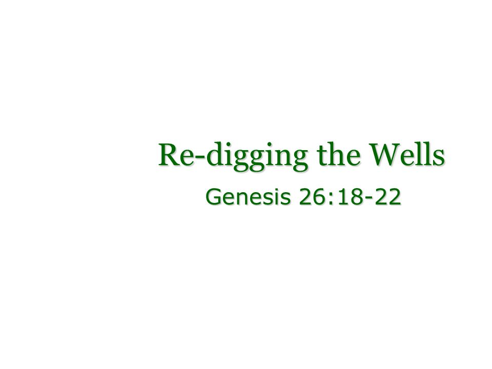 Re-digging the Wells Genesis 26:18-22