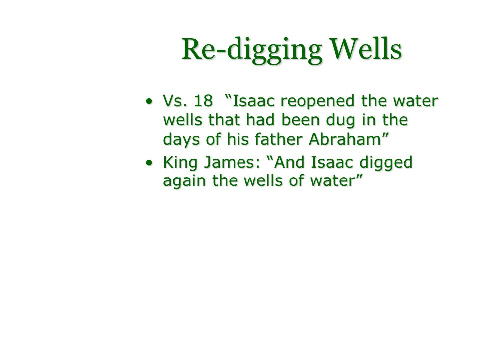 Re-digging Wells Vs. 18 Isaac reopened the water wells that had been dug in the days of his father Abraham