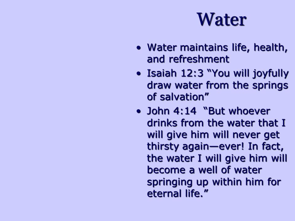 Water Water maintains life, health, and refreshment