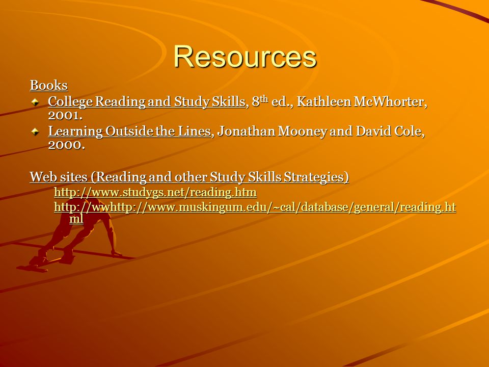 Resources Books. College Reading and Study Skills, 8th ed., Kathleen McWhorter, 2001.
