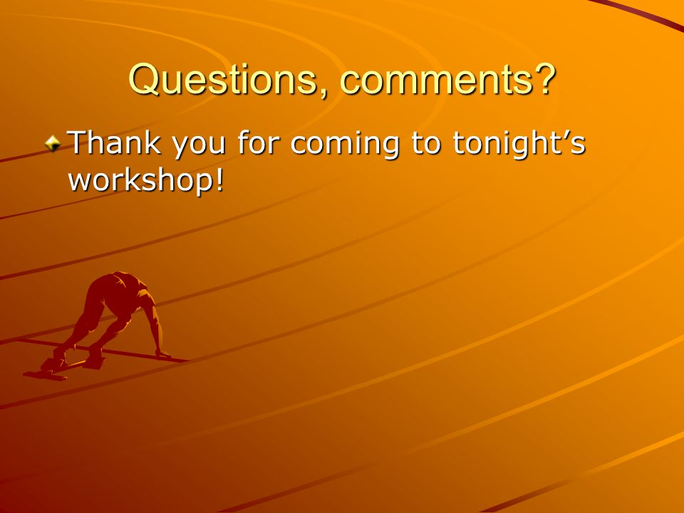 Questions, comments Thank you for coming to tonight's workshop!