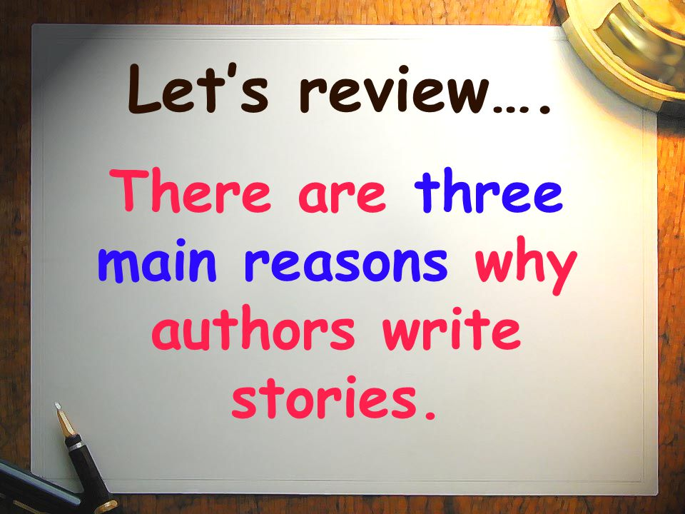 There are three main reasons why authors write stories.