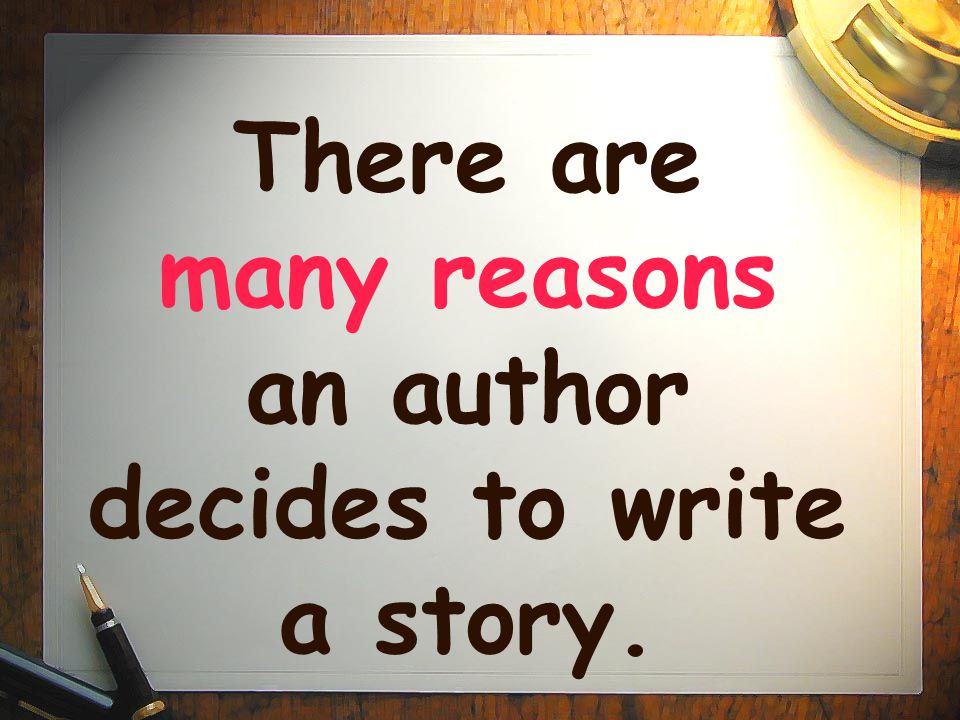 There are many reasons an author decides to write a story.