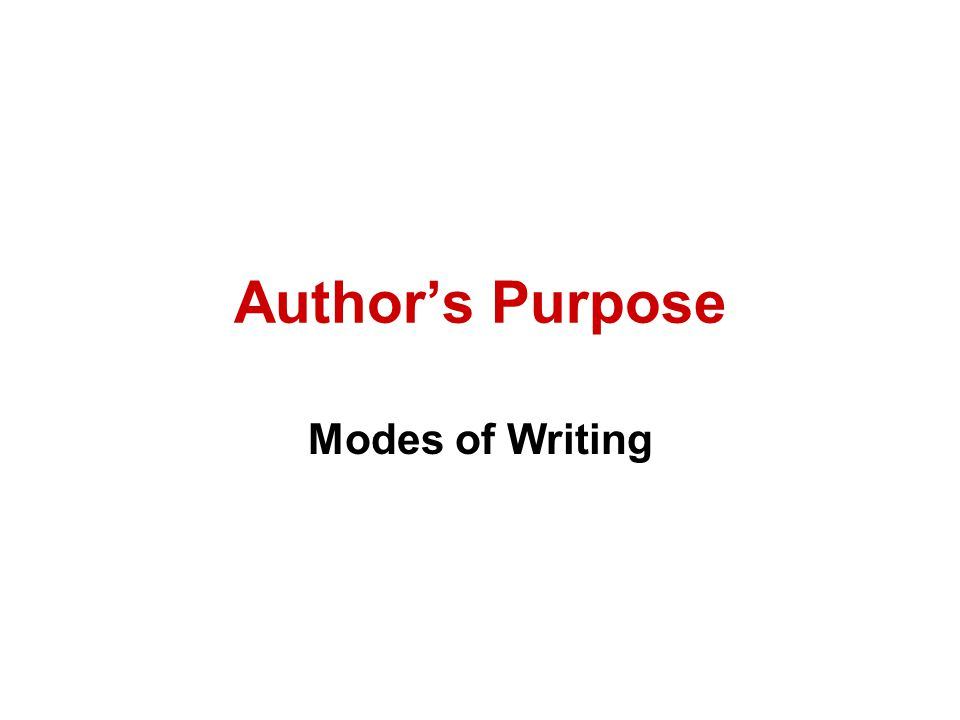 Author's Purpose Modes of Writing