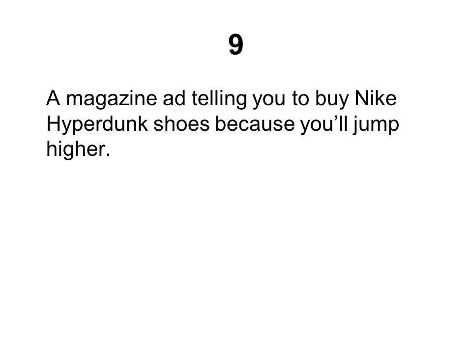 9 A magazine ad telling you to buy Nike Hyperdunk shoes because you'll jump higher.