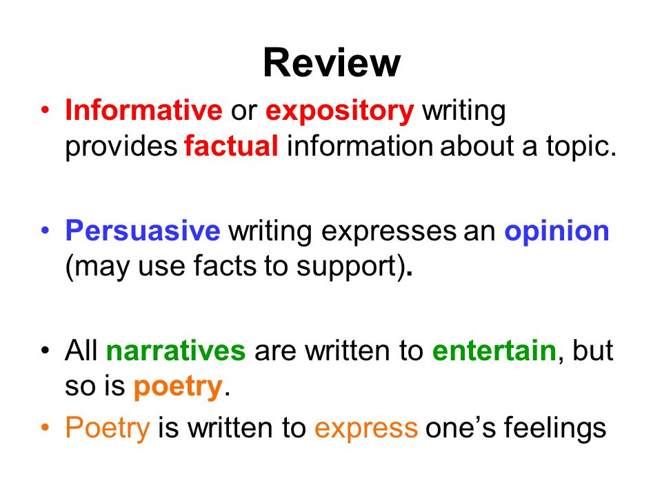 Review Informative or expository writing provides factual information about a topic.