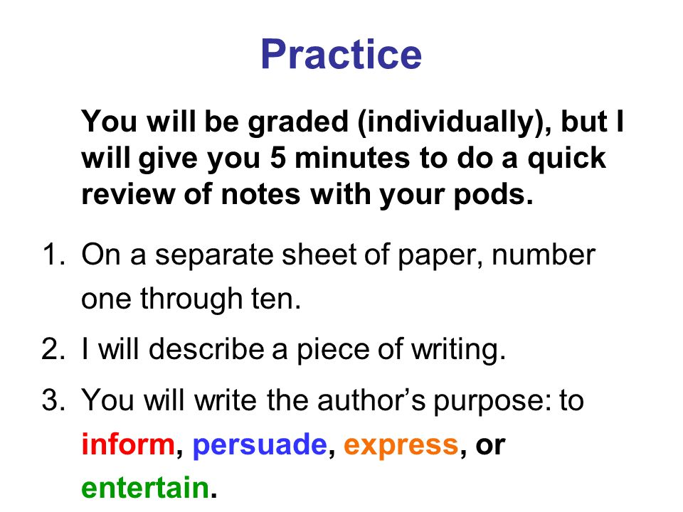 Practice You will be graded (individually), but I will give you 5 minutes to do a quick review of notes with your pods.