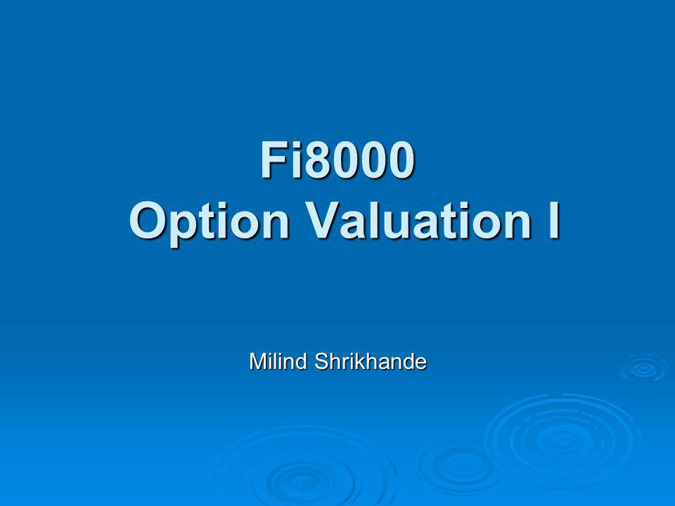 Fi8000 Option Valuation I Milind Shrikhande