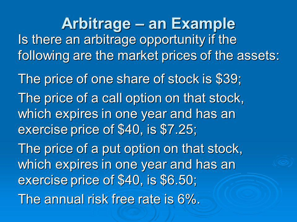 Arbitrage – an Example Is there an arbitrage opportunity if the following are the market prices of the assets: