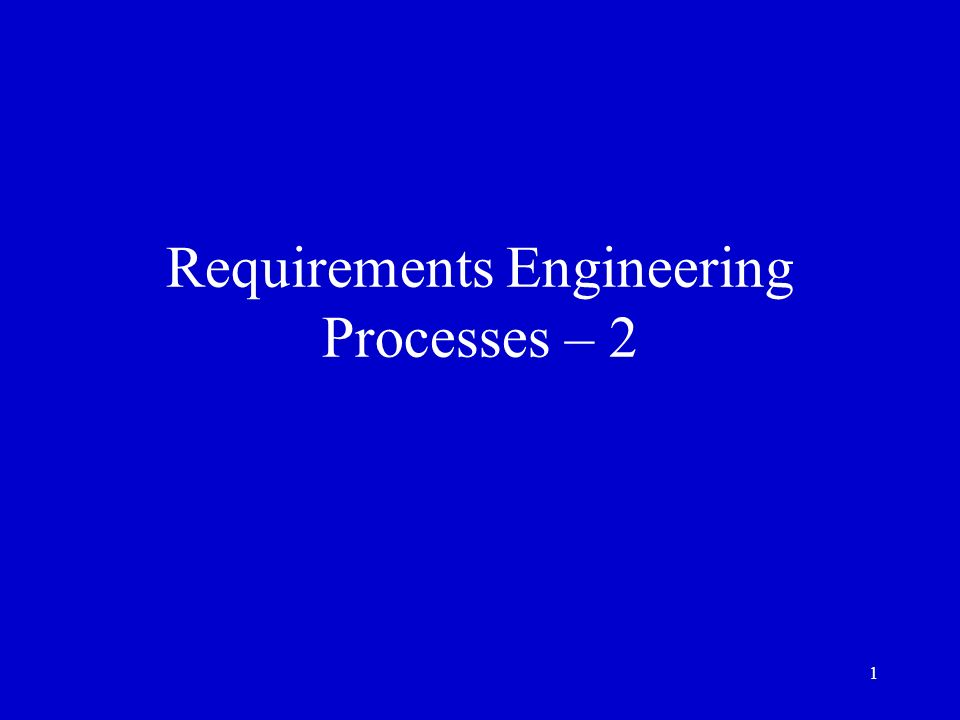 Requirements Engineering Processes – 2