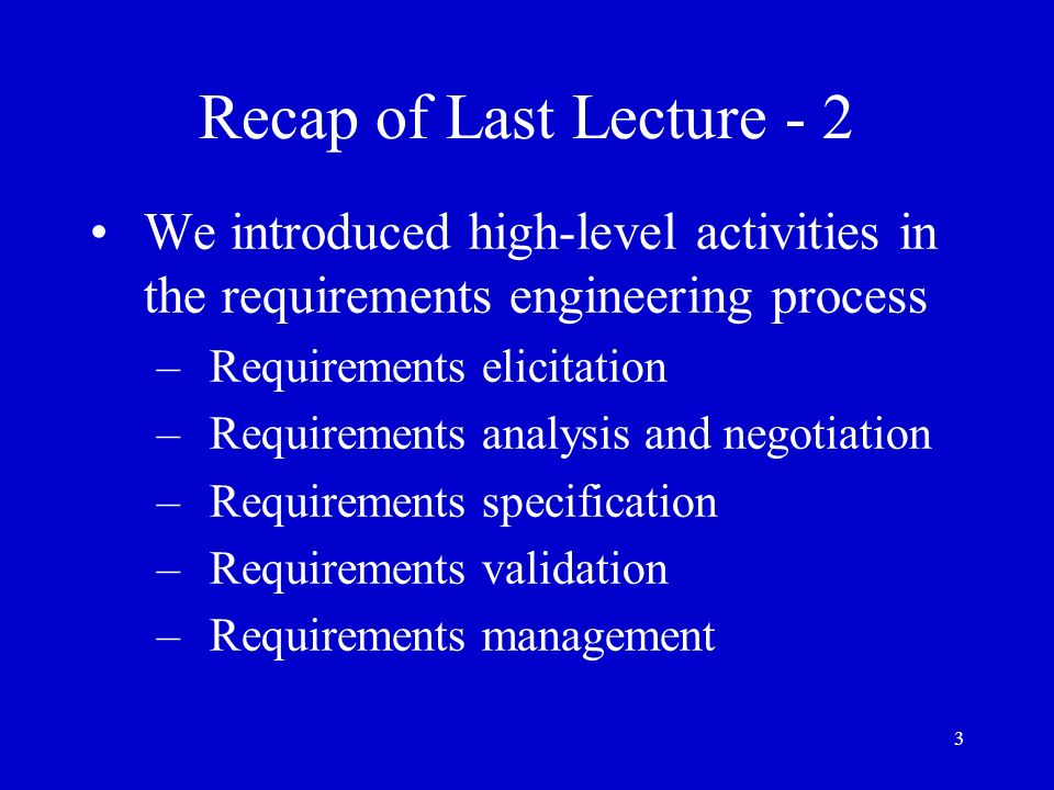 Recap of Last Lecture - 2 We introduced high-level activities in the requirements engineering process.