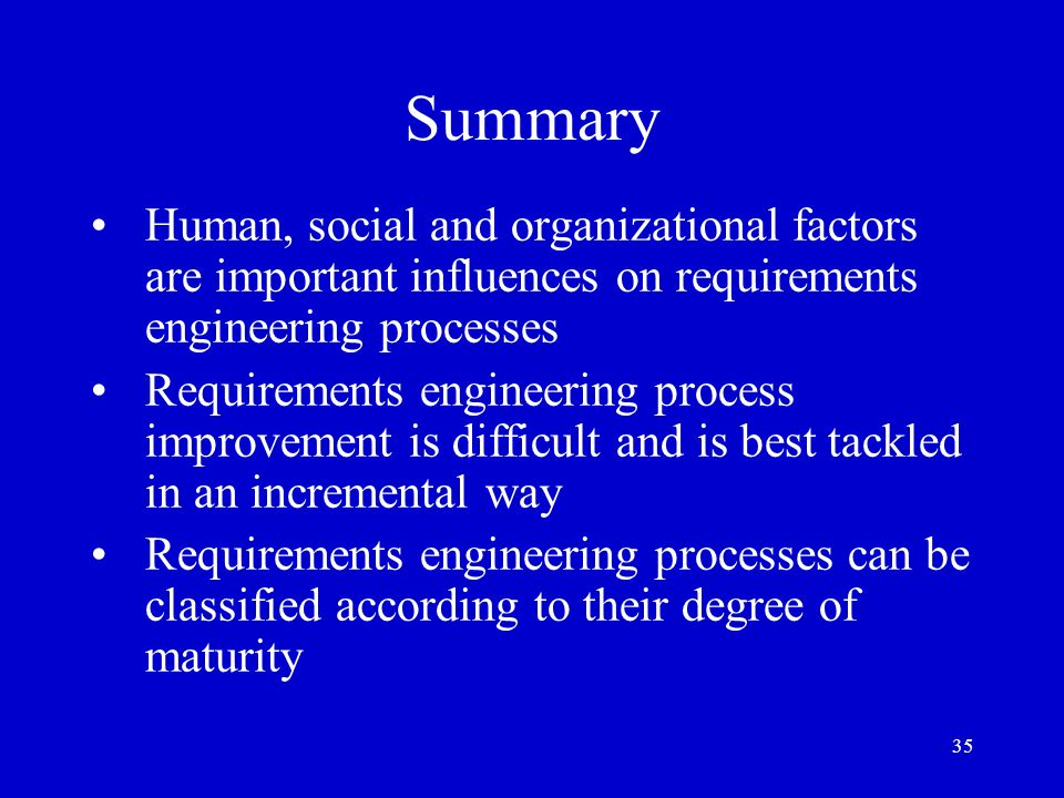SummaryHuman, social and organizational factors are important influences on requirements engineering processes.