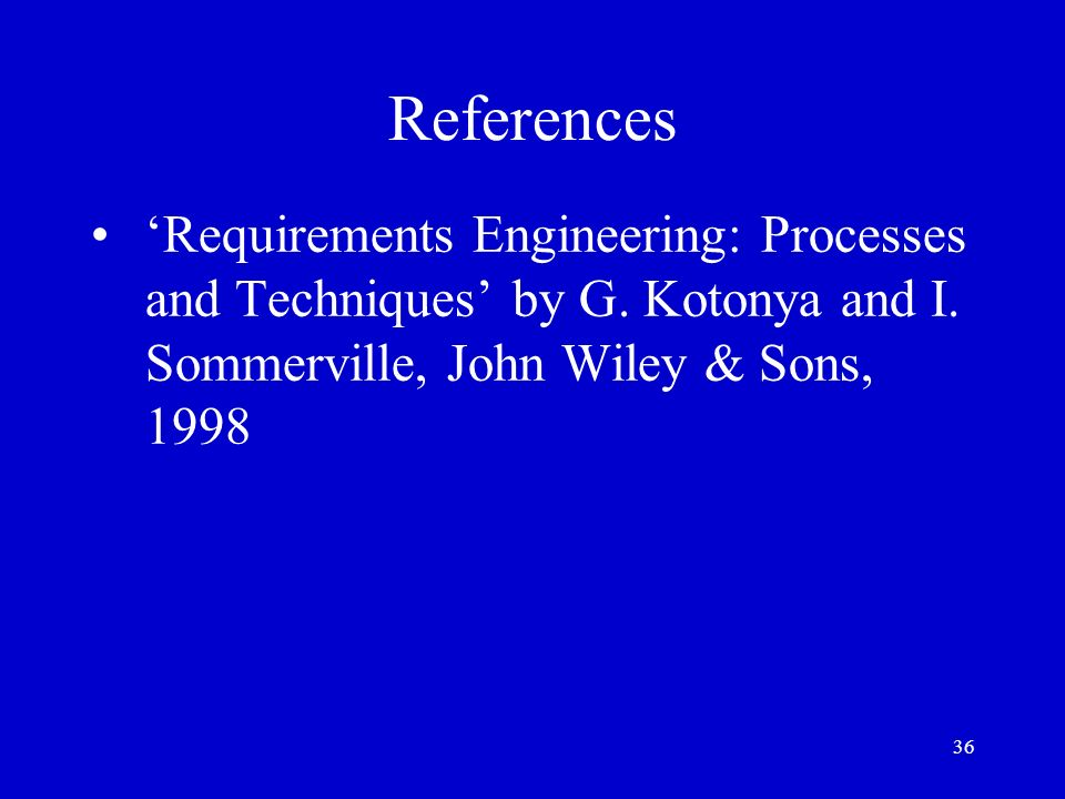 References 'Requirements Engineering: Processes and Techniques' by G.